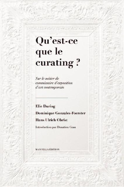 Qu'est ce que le curating ? sur le métier de commissaire d'exposition d'art contemporain