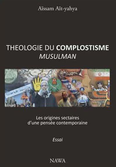 Théologie du complotisme musulman ; les sources sectaires d'une pensée contemporaine