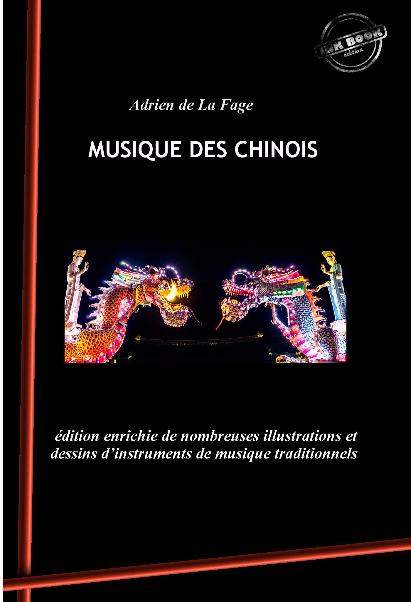 Musique des Chinois (édition intégrale, revue et augmentée, avec de nombreuses illustrations et dessins d'instruments de musique  - Adrien de la Fage