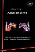 Musique des Chinois (édition intégrale, revue et augmentée, avec de nombreuses illustrations et dessins d'instruments de musique
