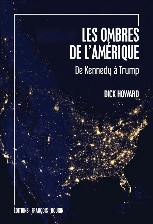 Les ombres de l'Amérique ; de Kennedy à Trump