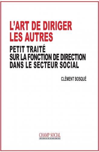 L'art de diriger les autres ; petit traité sur la fonction de direction dans le secteur social
