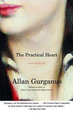 The Practical Heart  - Allan Gurganus