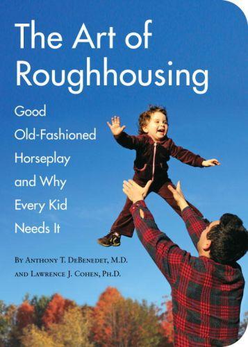 The Art of Roughhousing
