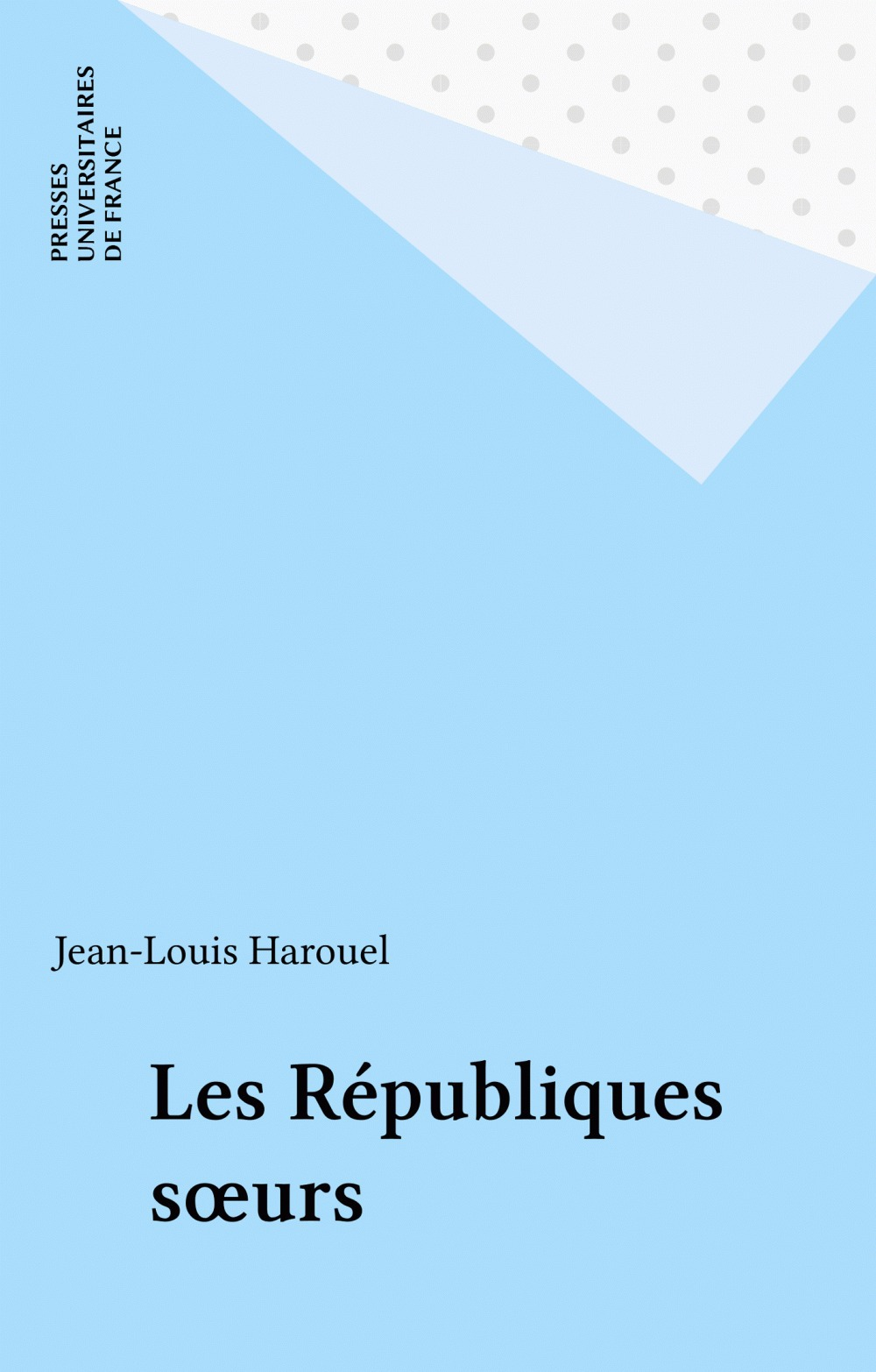Les Républiques soeurs  - Jean-Louis Harouel