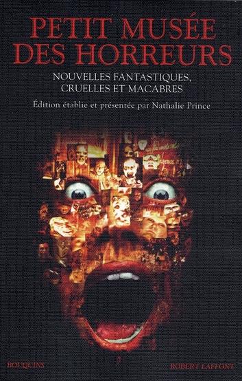 Le Petit Musee Des Horreurs ; Nouvelles Fantastiques, Cruelles Et Macabres