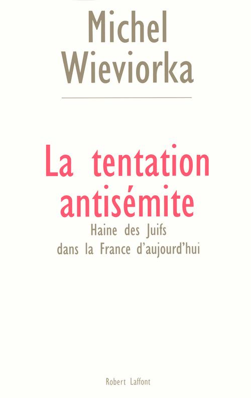 La tentation antisemite haine des juifs dans la france d'aujourd'hui