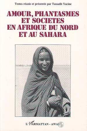 Amour, phantasmes et sociétés en Afrique du Nord et Sahara