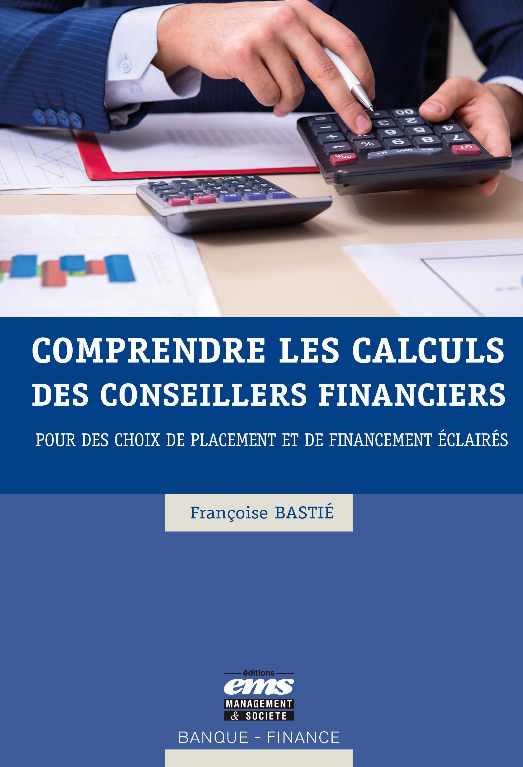 Comprendre les calculs des conseillers financiers ; pour des choix de placement et de financement éclairés