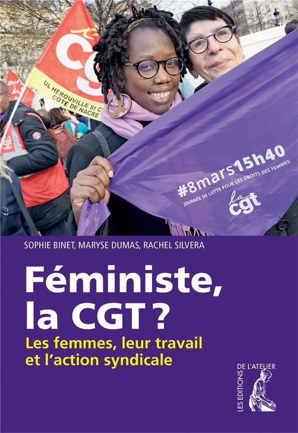 Féministe, la CGT ? ; les femmes, leur travail et l'action syndicale