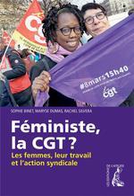 Couverture de Féministe, la cgt ? ; les femmes, leur travail et l'action syndicale