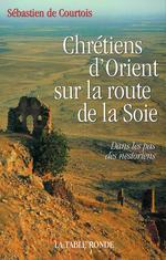 Vente Livre Numérique : Chrétiens d'Orient sur la route de la Soie  - Sebastien de Courtois