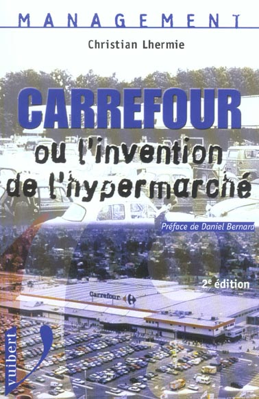 Carrefour ou l'invention de l'hypermarche 2eme edition