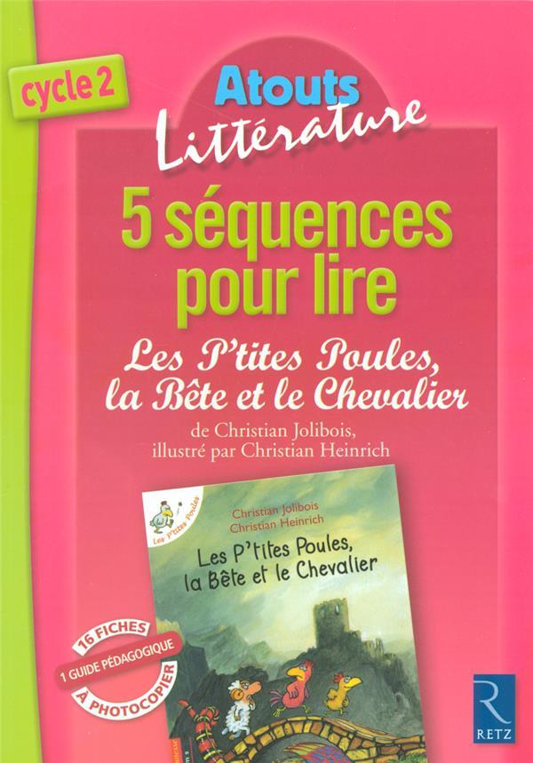 5 séquences pour lire ; les P'tites Poules, la bête et le chevalier ; cycle 2