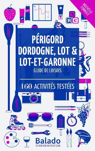 GUIDE BALADO ; Dordogne, Périgord, Lot et Lot-et-Garonne (9e édition)