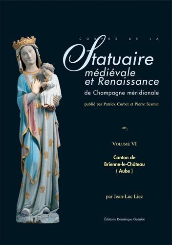 Statuaire médievale et renaissance de Champagne méridionale t.VI ; canton de Brienne-le-Château