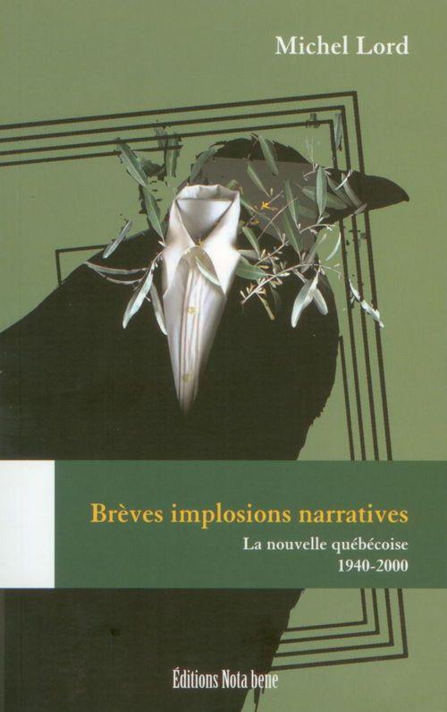 Brèves implosions narratives ; la nouvelle québécoise 1940-2000
