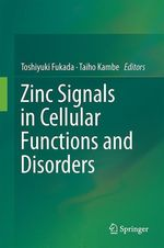 Zinc Signals in Cellular Functions and Disorders  - Toshiyuki Fukada - Taiho Kambe