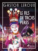 Vente EBooks : Le Fils de Trois Pères  - Gaston Leroux
