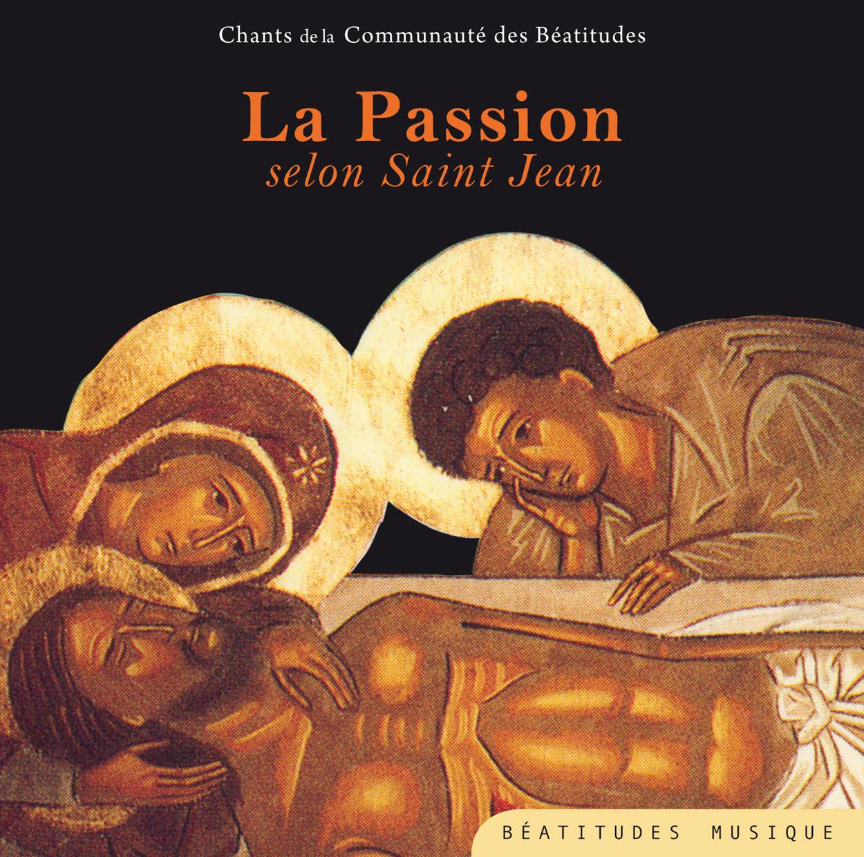 La passion selon Saint Jean ; chants de la communauté des béatitudes
