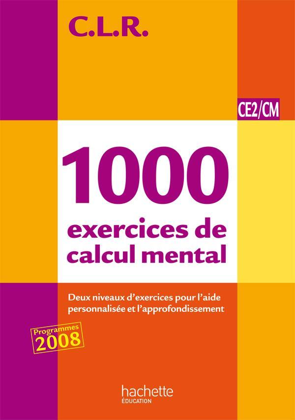 C.L.R ; mathématiques ; 1000 exercices de calcul mental ; CE2/CM ; livre de l'élève (édition 2011)