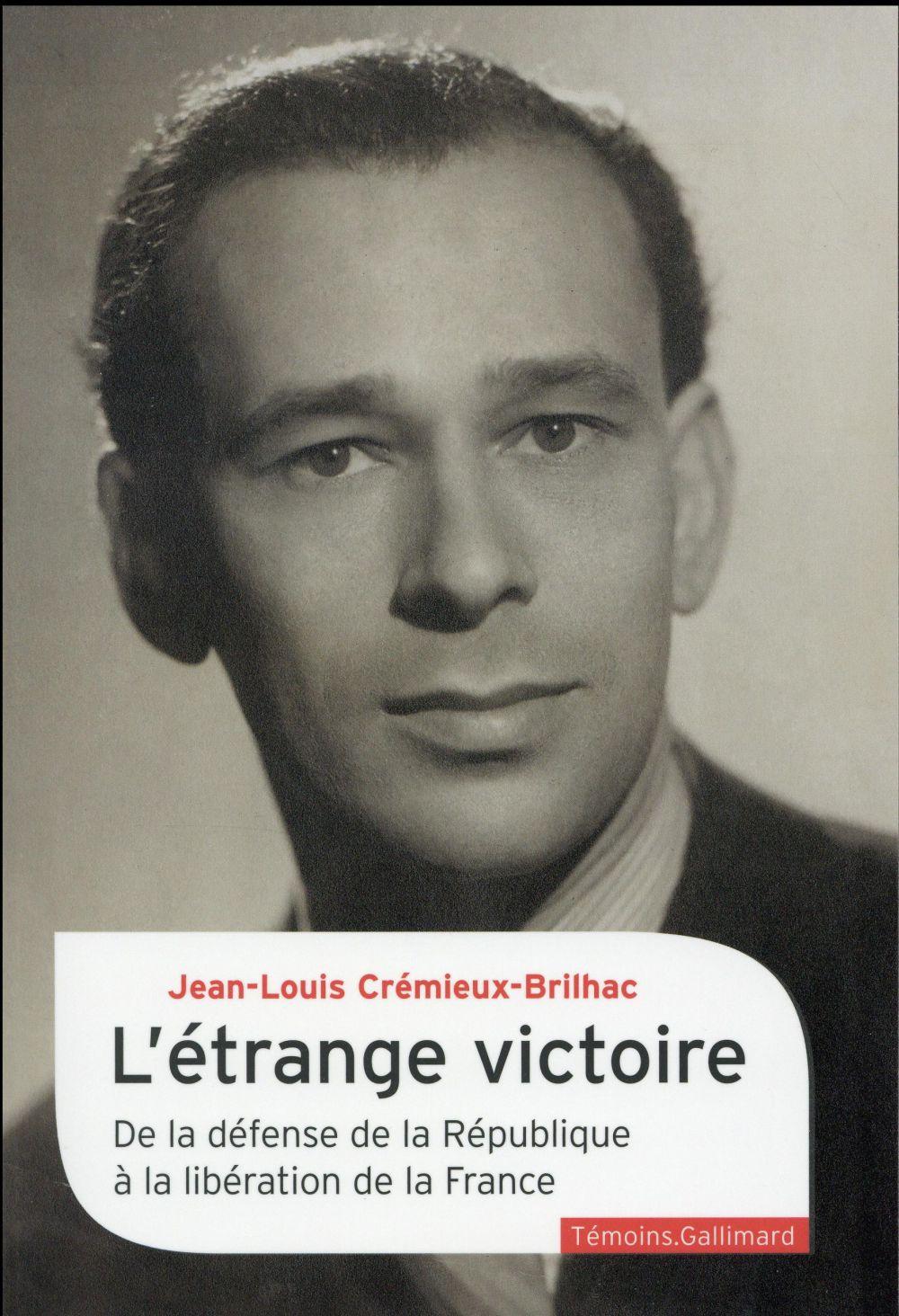L'étrange victoire ; de la défense de la République à la libération de la France