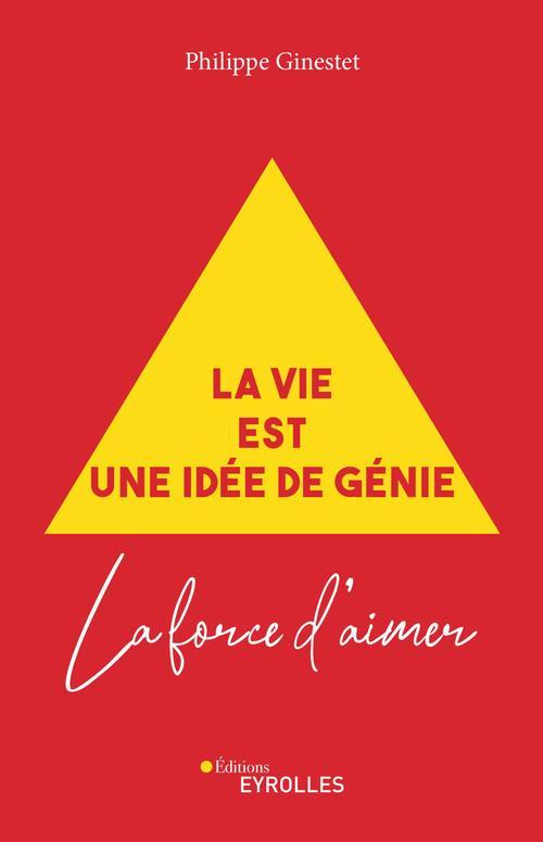 La vie est une idée de génie ; la force d'aimer