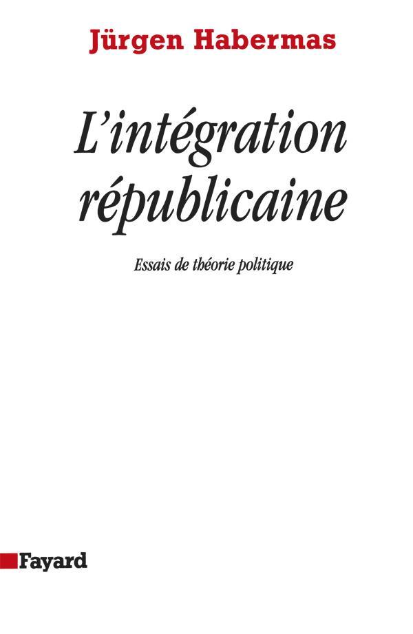 L'integration republicaine - essais de theorie politique