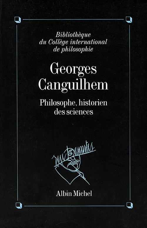 Georges canguilhem, philosophe, historien des sciences - philosophe historien des sciences