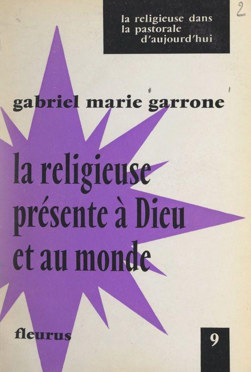 La Religieuse présente à Dieu et au monde  - Gabriel-Marie Garrone