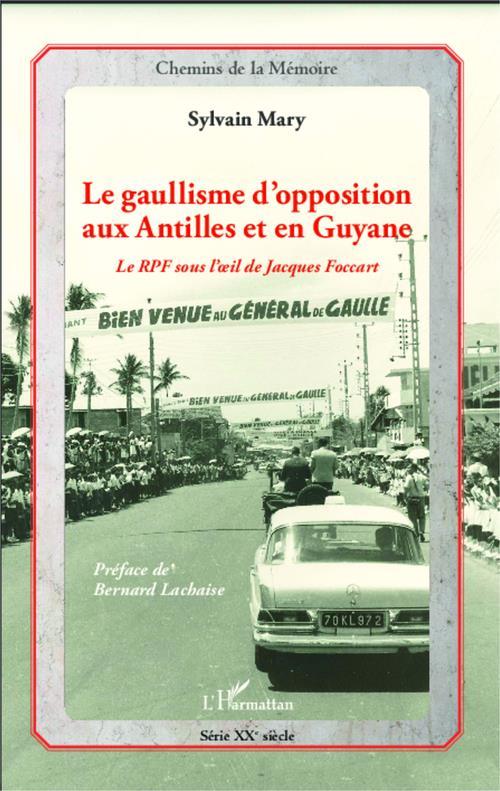 Le gaullisme d'opposition aux Antilles et en Guyane ; le RPF sous l'oeil de Jacques Foccart