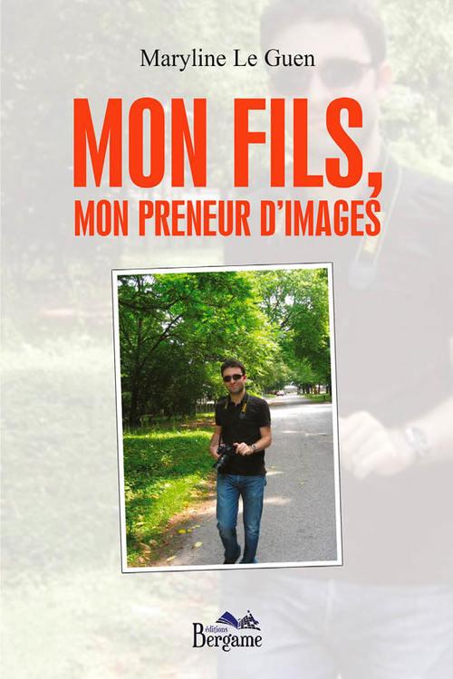 Mon fils, mon preneur d'images  - Maryline Le Guen