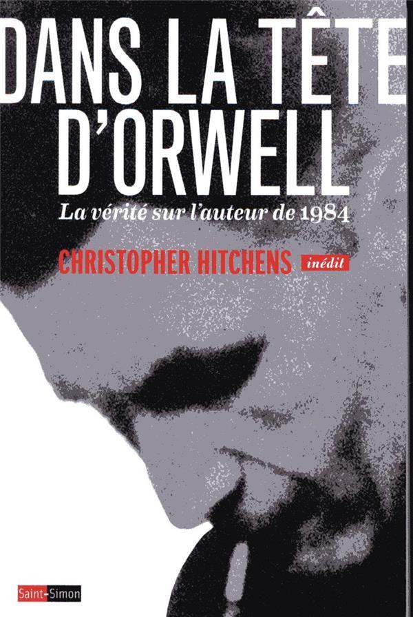 Dans la tête d'Orwell ; la vérité sur l'auteur de 1984