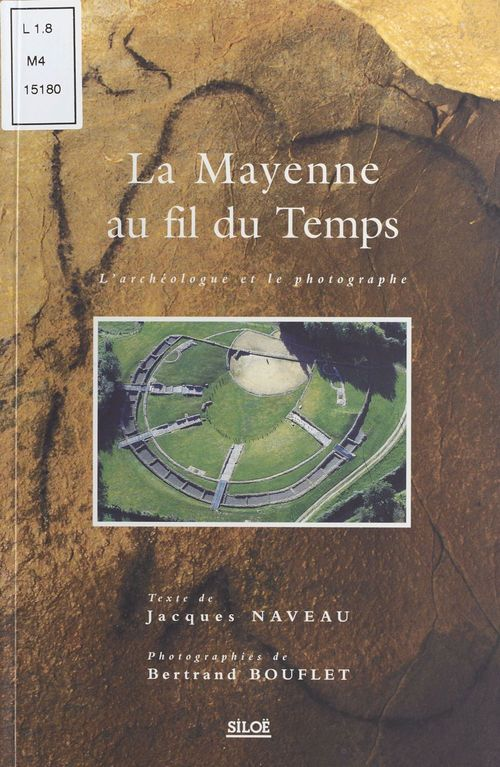La Mayenne au fil du temps ; l'archéologue et le photographe
