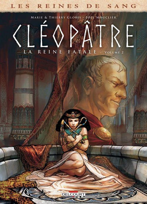 Les reines de sang - Cléopâtre, la reine fatale T.2