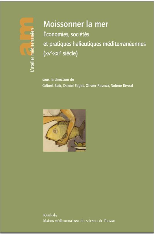 Moissonner la mer ; économies, sociétés et pratiques halieutiques méditerranéennes (XVe-XXIe siècle)
