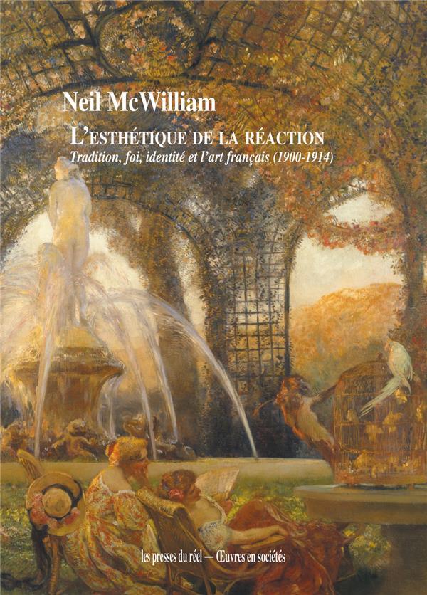 L'esthétique de la réaction ; tradition, foi, identité et l'art français (1900-1914)