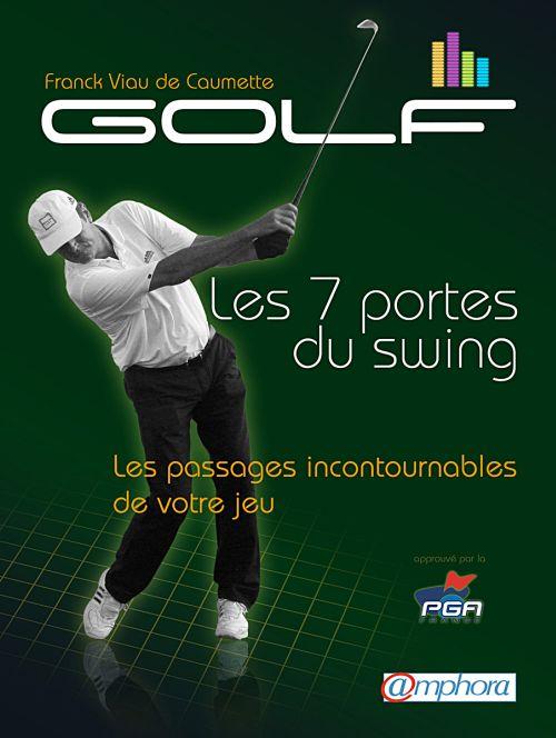 Golf ; Les 7 Portes Du Swing ; Les Piliers Incontournables De Votre Jeu