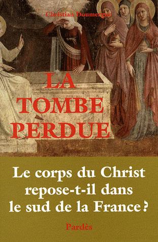 La tombe perdue ; le corps du Christ repose-t-il dans le sud de la France ?