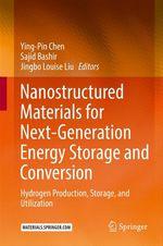 Nanostructured Materials for Next-Generation Energy Storage and Conversion  - Sajid Bashir - Ying-Pin Chen - Jingbo Louise Liu