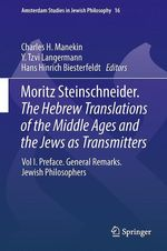 Moritz Steinschneider. The Hebrew Translations of the Middle Ages and the Jews as Transmitters  - Hans Hinrich Biesterfeldt - Charles H. Manekin - Y. Tzvi Langermann