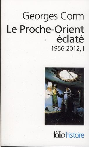 Le proche orient éclaté  t.1 ; 1956-2012