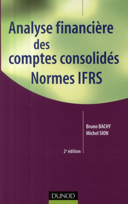 Analyse Financiere Des Comptes Consolides ; Normes Ias/Ifrs (2e Edition)