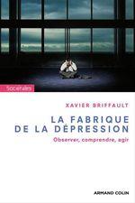 La fabrique de la dépression  - Xavier Briffault