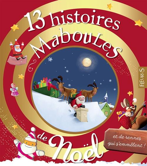 13 HISTOIRES MABOULES ; 13 histoires maboules de Noël et de rennes qui s'emmèlent