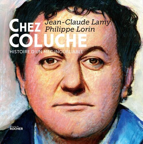Chez  Coluche ; histoire d'un mec inoubliable