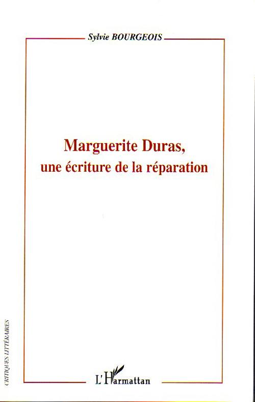 Marguerite Duras, une écriture de la réparation