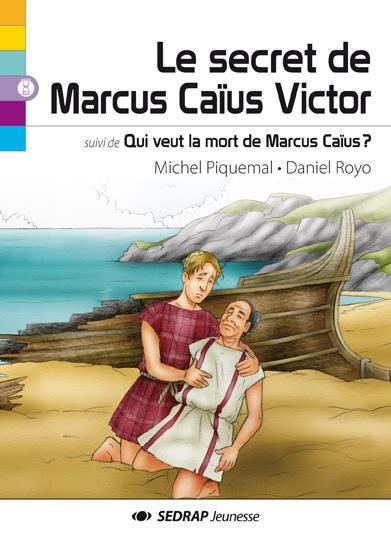 Le secret de Marcus Caïus Victor ; qui veut la mort de Marcus Caïus ?
