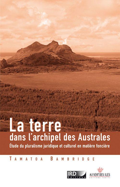La terre dans l'archipel des îles australes ; étude du pluralisme juridique et culturel en matière foncière
