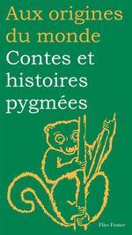 Contes et histoires pygmées  - Motte-Florac - Aux origines du monde - Elisabeth Motte-Florac